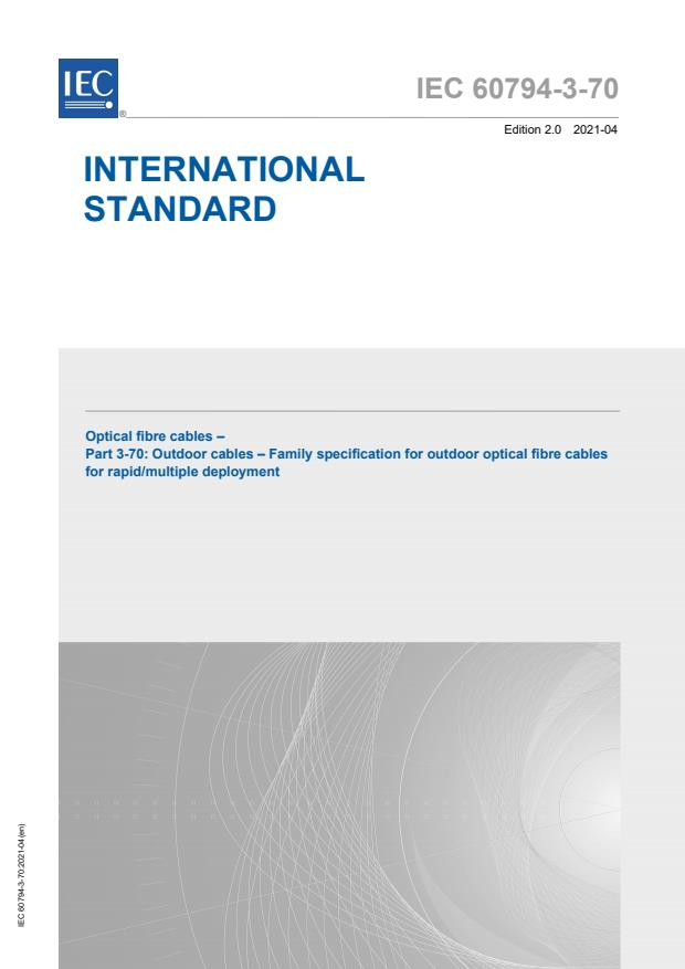 IEC 60794-3-70:2021 - Optical fibre cables - Part 3-70: Outdoor cables - Family specification for outdoor optical fibre cables for rapid/multiple deployment