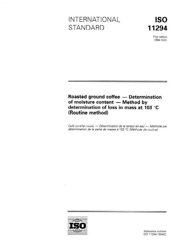 ISO 11294:1994 - Roasted ground coffee -- Determination of moisture content -- Method by determination of loss in mass at 103 degrees C (Routine method)