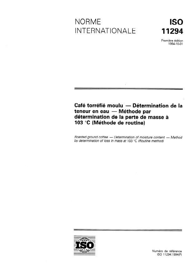 ISO 11294:1994 - Café torréfié moulu -- Détermination de la teneur en eau -- Méthode par détermination de la perte de masse a 103 degrés C (Méthode pratique)