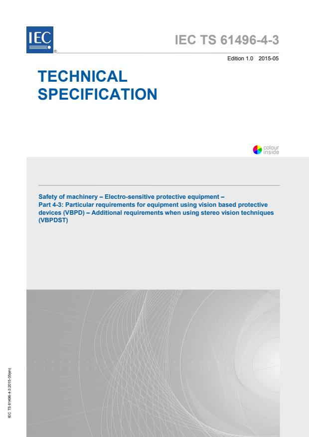 IEC TS 61496-4-3:2015 - Safety of machinery - Electro-sensitive protective equipment - Part 4-3: Particular requirements for equipment using vision based protective devices (VBPD) - Additional requirements when using stereo vision techniques (VBPDST)