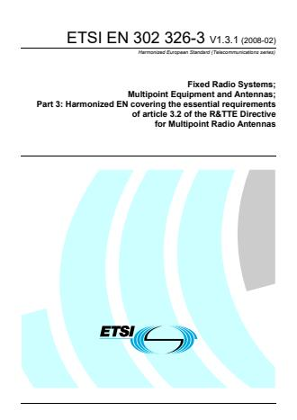 ETSI EN 302 326-3 V1.3.1 (2008-02) - Fixed Radio Systems; Multipoint Equipment and Antennas; Part 3: Harmonized EN covering the essential requirements of article 3.2 of the R&TTE Directive for Multipoint Radio Antennas