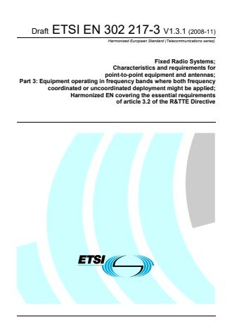 ETSI EN 302 217-3 V1.3.1 (2008-11) - Fixed Radio Systems; Characteristics and requirements for point-to-point equipment and antennas; Part 3: Equipment operating in frequency bands where both frequency coordinated or uncoordinated deployment might be applied; Harmonized EN covering the essential requirements of article 3.2 of the R&TTE Directive