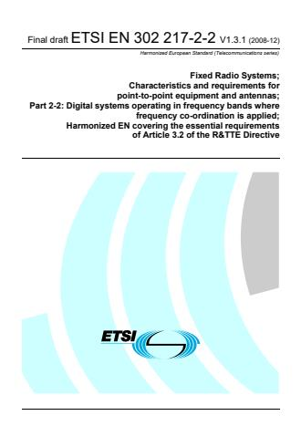 ETSI EN 302 217-2-2 V1.3.1 (2008-12) - Fixed Radio Systems; Characteristics and requirements for point-to-point equipment and antennas; Part 2-2: Digital systems operating in frequency bands where frequency co-ordination is applied; Harmonized EN covering the essential requirements of Article 3.2 of the R&TTE Directive