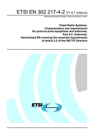 ETSI EN 302 217-4-2 V1.4.1 (2009-03) - Fixed Radio Systems; Characteristics and requirements for point-to-point equipment and antennas; Part 4-2: Antennas; Harmonized EN covering the essential requirements of article 3.2 of the R&TTE Directive