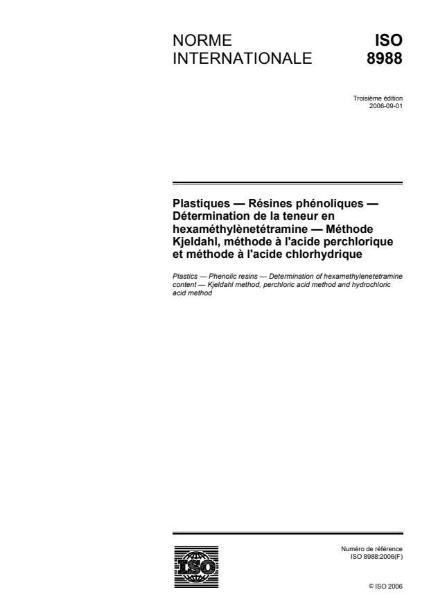 ISO 8988:2006 - Plastiques -- Résines phénoliques -- Détermination de la teneur en hexaméthylenetétramine -- Méthode Kjeldahl, méthode a l'acide perchlorique et méthode a l'acide chlorhydrique
