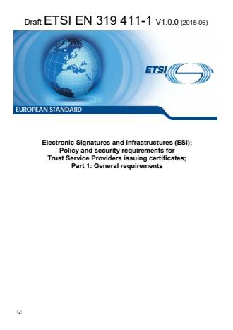 ETSI EN 319 411-1 V1.0.0 (2015-06) - Electronic Signatures and Infrastructures (ESI); Policy and security requirements for Trust Service Providers issuing certificates; Part 1: General requirements