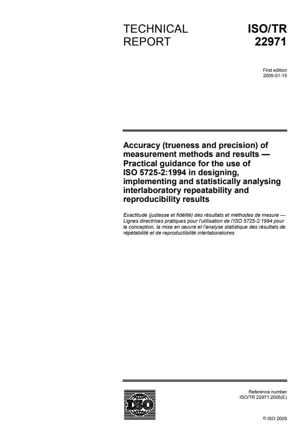 ISO/TR 22971:2005 - Accuracy (trueness and precision) of measurement methods and results -- Practical guidance for the use of ISO 5725-2:1994 in designing, implementing and statistically analysing interlaboratory repeatability and reproducibility results
