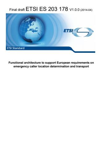 ETSI ES 203 178 V1.0.0 (2014-04) - Functional architecture to support European requirements on emergency caller location determination and transport