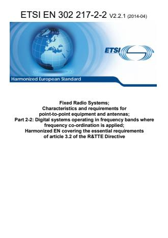ETSI EN 302 217-2-2 V2.2.1 (2014-04) - Fixed Radio Systems; Characteristics and requirements for point-to-point equipment and antennas; Part 2-2: Digital systems operating in frequency bands where frequency co-ordination is applied; Harmonized EN covering the essential requirements of article 3.2 of the R&TTE Directive