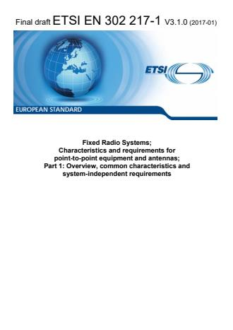 ETSI EN 302 217-1 V3.1.0 (2017-01) - Fixed Radio Systems; Characteristics and requirements for point-to-point equipment and antennas; Part 1: Overview, common characteristics and system-independent requirements