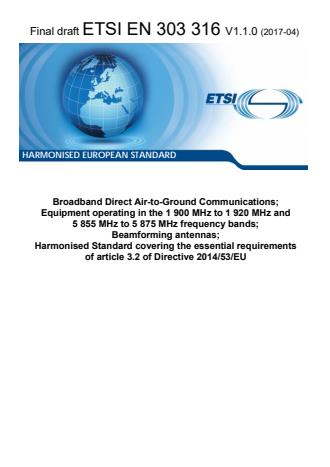 ETSI EN 303 316 V1.1.0 (2017-05) - Broadband Direct Air-to-Ground Communications; Equipment operating in the 1 900 MHz to 1 920 MHz and 5 855 MHz to 5 875 MHz frequency bands; Beamforming antennas; Harmonised Standard covering the essential requirements of article 3.2 of Directive 2014/53/EU