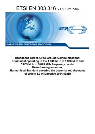 ETSI EN 303 316 V1.1.1 (2017-10) - Broadband Direct Air-to-Ground Communications; Equipment operating in the 1 900 MHz to 1 920 MHz and 5 855 MHz to 5 875 MHz frequency bands; Beamforming antennas; Harmonised Standard covering the essential requirements of article 3.2 of Directive 2014/53/EU