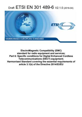 ETSI EN 301 489-6 V2.1.0 (2016-04) - ElectroMagnetic Compatibility (EMC) standard for radio equipment and services; Part 6: Specific conditions for Digital Enhanced Cordless Telecommunications (DECT) equipment; Harmonised Standard covering the essential requirements of article 3.1(b) of the Directive 2014/53/EU