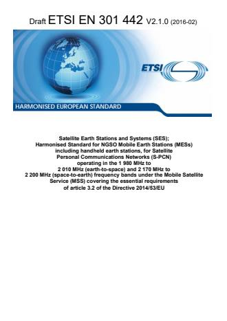 ETSI EN 301 442 V2.1.0 (2016-02) - Satellite Earth Stations and Systems (SES); Harmonised Standard for NGSO Mobile Earth Stations (MESs) including handheld earth stations, for Satellite Personal Communications Networks (S-PCN) operating in the 1 980 MHz to 2 010 MHz (earth-to-space) and 2 170 MHz to 2 200 MHz (space-to-earth) frequency bands under the Mobile Satellite Service (MSS) covering the essential requirements of article 3.2 of the Directive 2014/53/EU