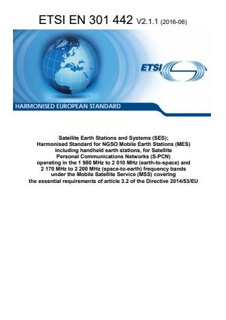 ETSI EN 301 442 V2.1.1 (2016-06) - Satellite Earth Stations and Systems (SES); Harmonised Standard for NGSO Mobile Earth Stations (MES) including handheld earth stations, for Satellite Personal Communications Networks (S-PCN) operating in the 1 980 MHz to 2 010 MHz (earth-to-space) and 2 170 MHz to 2 200 MHz (space-to-earth) frequency bands under the Mobile Satellite Service (MSS) covering the essential requirements of article 3.2 of the Directive 2014/53/EU