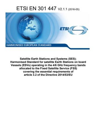 ETSI EN 301 447 V2.1.1 (2016-05) - Satellite Earth Stations and Systems (SES); Harmonised Standard for satellite Earth Stations on board Vessels (ESVs) operating in the 4/6 GHz frequency bands allocated to the Fixed Satellite Service (FSS) covering the essential requirements of article 3.2 of the Directive 2014/53/EU