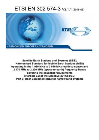 ETSI EN 302 574-3 V2.1.1 (2016-06) - Satellite Earth Stations and Systems (SES); Harmonised Standard for Mobile Earth Stations (MES) operating in the 1 980 MHz to 2 010 MHz (earth-to-space) and 2 170 MHz to 2 200 MHz (space-to-earth) frequency bands covering the essential requirements of article 3.2 of the Directive 2014/53/EU; Part 3: User Equipment (UE) for narrowband systems