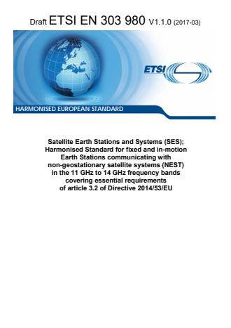 ETSI EN 303 980 V1.1.0 (2017-03) - Satellite Earth Stations and Systems (SES); Harmonised Standard for fixed and in-motion Earth Stations communicating with non-geostationary satellite systems (NEST) in the 11 GHz to 14 GHz frequency bands covering essential requirements of article 3.2 of the Directive 2014/53/EU