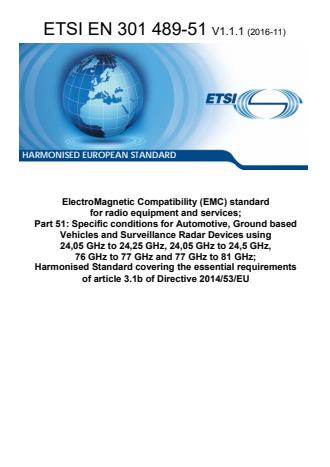 ETSI EN 301 489-51 V1.1.1 (2016-11) - ElectroMagnetic Compatibility (EMC) standard for radio equipment and services; Part 51: Specific conditions for Automotive, Ground based Vehicles and Surveillance Radar Devices using 24,05 GHz to 24,25 GHz, 24,05 GHz to 24,5 GHz, 76 GHz to 77 GHz and 77 GHz to 81 GHz; Harmonised Standard covering the essential requirements of article 3.1b of Directive 2014/53/EU