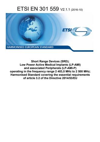 ETSI EN 301 559 V2.1.1 (2016-10) - Short Range Devices (SRD); Low Power Active Medical Implants (LP-AMI) and associated Peripherals (LP-AMI-P) operating in the frequency range 2 483,5 MHz to 2 500 MHz; Harmonised Standard covering the essential requirements of article 3.2 of the Directive 2014/53/EU