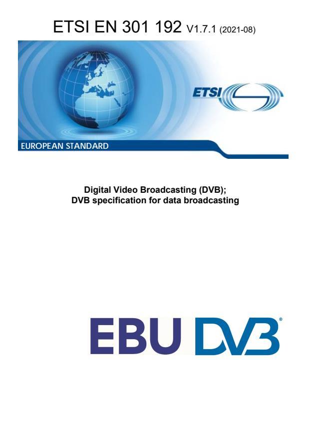 ETSI EN 301 192 V1.7.1 (2021-08) - Digital Video Broadcasting (DVB); DVB specification for data broadcasting