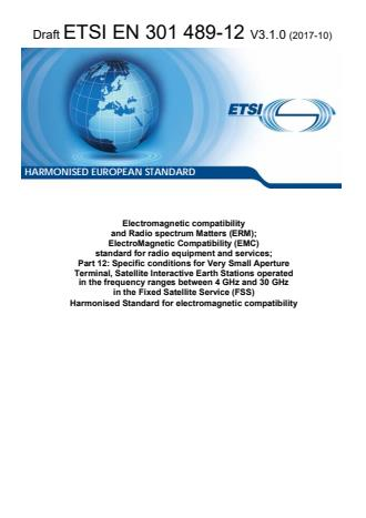 ETSI EN 301 489-12 V3.1.0 (2017-10) - Electromagnetic compatibility and Radio spectrum Matters (ERM); ElectroMagnetic Compatibility (EMC) standard for radio equipment and services; Part 12: Specific conditions for Very Small Aperture Terminal, Satellite Interactive Earth Stations operated in the frequency ranges between 4 GHz and 30 GHz in the Fixed Satellite Service (FSS) Harmonised Standard for electromagnetic compatibility
