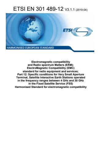 ETSI EN 301 489-12 V3.1.1 (2019-04) - Electromagnetic compatibility and Radio spectrum Matters (ERM); ElectroMagnetic Compatibility (EMC) standard for radio equipment and services; Part 12: Specific conditions for Very Small Aperture Terminal, Satellite Interactive Earth Stations operated in the frequency ranges between 4 GHz and 30 GHz in the Fixed Satellite Service (FSS) Harmonised Standard for electromagnetic compatibility