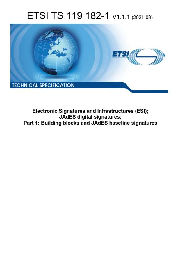 ETSI TS 119 182-1 V1.1.1 (2021-03) - Electronic Signatures and Infrastructures (ESI); JAdES digital signatures; Part 1: Building blocks and JAdES baseline signatures