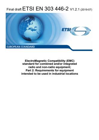 ETSI EN 303 446-2 V1.2.1 (2019-07) - ElectroMagnetic Compatibility (EMC) standard for combined and/or integrated radio and non-radio equipment; Part 2: Requirements for equipment intended to be used in industrial locations