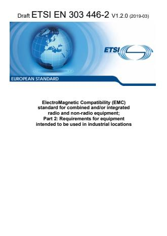 ETSI EN 303 446-2 V1.2.0 (2019-03) - ElectroMagnetic Compatibility (EMC) standard for combined and/or integrated radio and non-radio equipment; Part 2: Requirements for equipment intended to be used in industrial locations