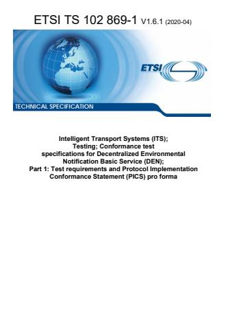 ETSI TS 102 869-1 V1.6.1 (2020-04) - Intelligent Transport Systems (ITS); Testing; Conformance test specifications for Decentralized Environmental Notification Basic Service (DEN); Part 1: Test requirements and Protocol Implementation Conformance Statement (PICS) pro forma