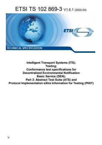 ETSI TS 102 869-3 V1.6.1 (2020-04) - Intelligent Transport Systems (ITS); Testing; Conformance test specifications for Decentralized Environmental Notification Basic Service (DEN); Part 3: Abstract Test Suite (ATS) and Protocol Implementation eXtra Information for Testing (PIXIT)