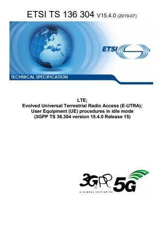 ETSI TS 136 304 V15.4.0 (2019-07) - LTE; Evolved Universal Terrestrial Radio Access (E-UTRA); User Equipment (UE) procedures in idle mode (3GPP TS 36.304 version 15.4.0 Release 15)