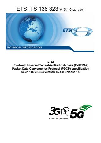 ETSI TS 136 323 V15.4.0 (2019-07) - LTE; Evolved Universal Terrestrial Radio Access (E-UTRA); Packet Data Convergence Protocol (PDCP) specification (3GPP TS 36.323 version 15.4.0 Release 15)