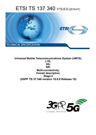 ETSI TS 137 340 V15.6.0 (2019-07) - Universal Mobile Telecommunications System (UMTS); LTE; 5G; NR; Multi-connectivity; Overall description; Stage-2 (3GPP TS 37.340 version 15.6.0 Release 15)