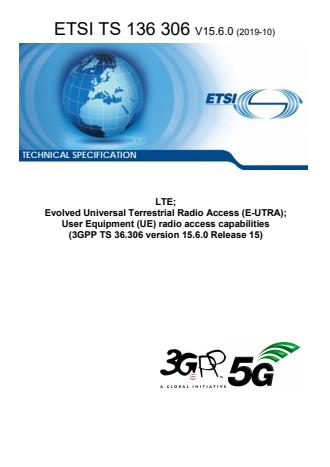 ETSI TS 136 306 V15.6.0 (2019-10) - LTE; Evolved Universal Terrestrial Radio Access (E-UTRA); User Equipment (UE) radio access capabilities (3GPP TS 36.306 version 15.6.0 Release 15)