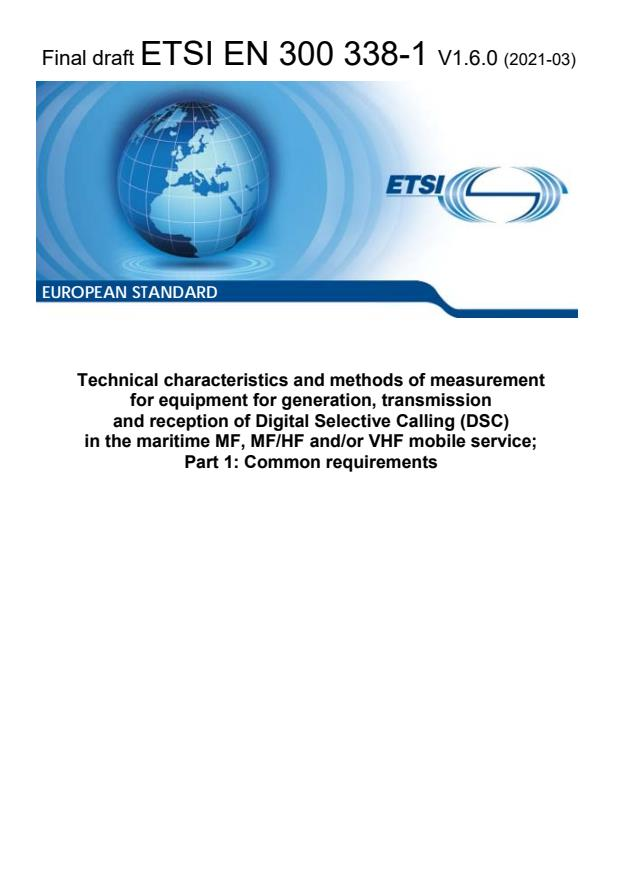 ETSI EN 300 338-1 V1.6.0 (2021-03) - Technical characteristics and methods of measurement for equipment for generation, transmission and reception of Digital Selective Calling (DSC) in the maritime MF, MF/HF and/or VHF mobile service; Part 1: Common requirements