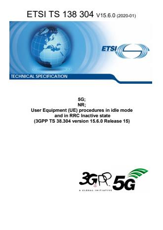 ETSI TS 138 304 V15.6.0 (2020-01) - 5G; NR; User Equipment (UE) procedures in idle mode and in RRC Inactive state (3GPP TS 38.304 version 15.6.0 Release 15)