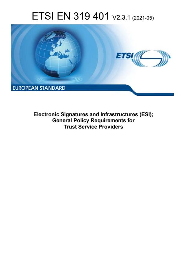 ETSI EN 319 401 V2.3.1 (2021-05) - Electronic Signatures and Infrastructures (ESI); General Policy Requirements for Trust Service Providers