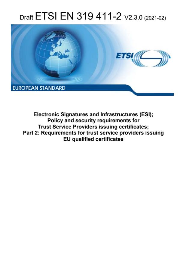 ETSI EN 319 411-2 V2.3.0 (2021-02) - Electronic Signatures and Infrastructures (ESI); Policy and security requirements for Trust Service Providers issuing certificates; Part 2: Requirements for trust service providers issuing EU qualified certificates