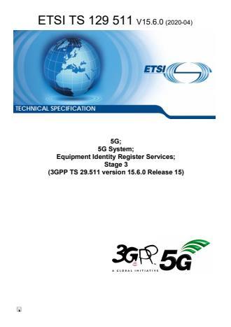 ETSI TS 129 511 V15.6.0 (2020-04) - 5G; 5G System; Equipment Identity Register Services; Stage 3 (3GPP TS 29.511 version 15.6.0 Release 15)