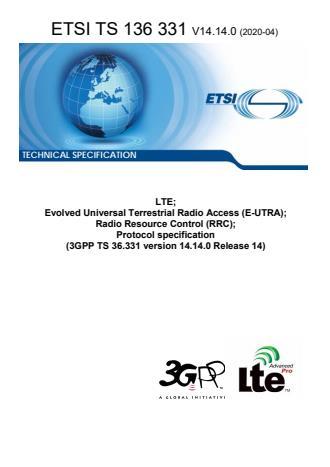 ETSI TS 136 331 V14.14.0 (2020-04) - LTE; Evolved Universal Terrestrial Radio Access (E-UTRA); Radio Resource Control (RRC); Protocol specification (3GPP TS 36.331 version 14.14.0 Release 14)