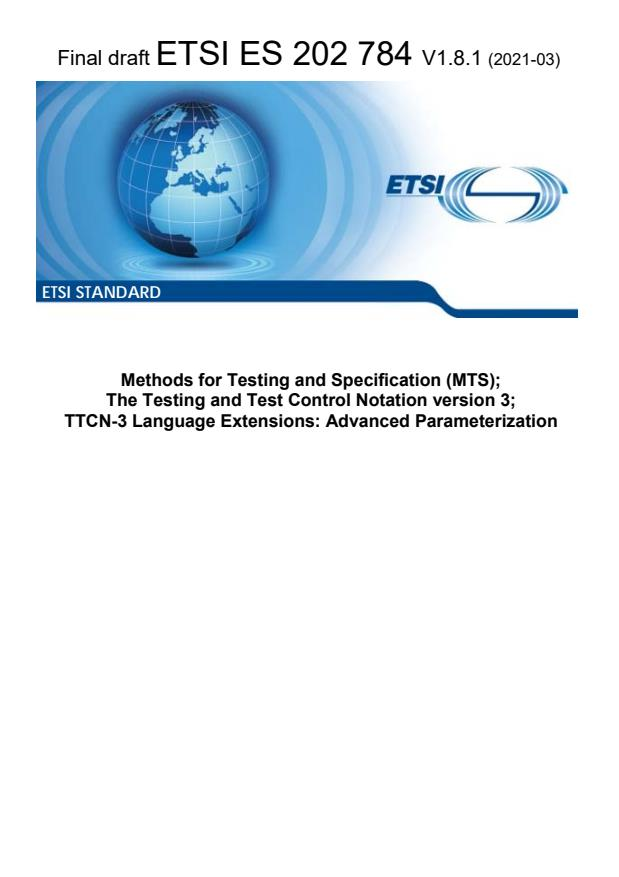 ETSI ES 202 784 V1.8.1 (2021-03) - Methods for Testing and Specification (MTS); The Testing and Test Control Notation version 3; TTCN-3 Language Extensions: Advanced Parameterization