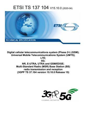 ETSI TS 137 104 V15.10.0 (2020-04) - Digital cellular telecommunications system (Phase 2+) (GSM); Universal Mobile Telecommunications System (UMTS); LTE; 5G; NR, E-UTRA, UTRA and GSM/EDGE; Multi-Standard Radio (MSR) Base Station (BS) radio transmission and reception (3GPP TS 37.104 version 15.10.0 Release 15)