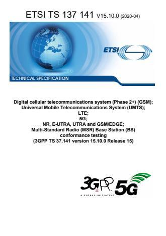 ETSI TS 137 141 V15.10.0 (2020-04) - Digital cellular telecommunications system (Phase 2+) (GSM); Universal Mobile Telecommunications System (UMTS); LTE; 5G; NR, E-UTRA, UTRA and GSM/EDGE; Multi-Standard Radio (MSR) Base Station (BS) conformance testing (3GPP TS 37.141 version 15.10.0 Release 15)