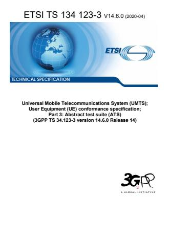 ETSI TS 134 123-3 V14.6.0 (2020-04) - Universal Mobile Telecommunications System (UMTS); User Equipment (UE) conformance specification; Part 3: Abstract test suite (ATS) (3GPP TS 34.123-3 version 14.6.0 Release 14)