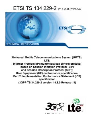 ETSI TS 134 229-2 V14.8.0 (2020-04) - Universal Mobile Telecommunications System (UMTS); LTE; Internet Protocol (IP) multimedia call control protocol based on Session Initiation Protocol (SIP) and Session Description Protocol (SDP); User Equipment (UE) conformance specification; Part 2: Implementation Conformance Statement (ICS) specification (3GPP TS 34.229-2 version 14.8.0 Release 14)