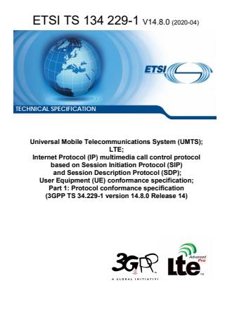 ETSI TS 134 229-1 V14.8.0 (2020-04) - Universal Mobile Telecommunications System (UMTS); LTE; Internet Protocol (IP) multimedia call control protocol based on Session Initiation Protocol (SIP) and Session Description Protocol (SDP); User Equipment (UE) conformance specification; Part 1: Protocol conformance specification (3GPP TS 34.229-1 version 14.8.0 Release 14)