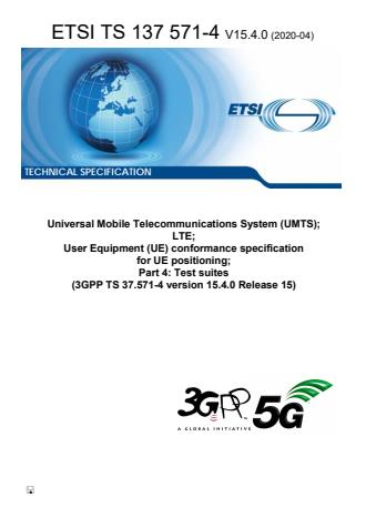 ETSI TS 137 571-4 V15.4.0 (2020-04) - Universal Mobile Telecommunications System (UMTS); LTE; User Equipment (UE) conformance specification for UE positioning; Part 4: Test suites (3GPP TS 37.571-4 version 15.4.0 Release 15)